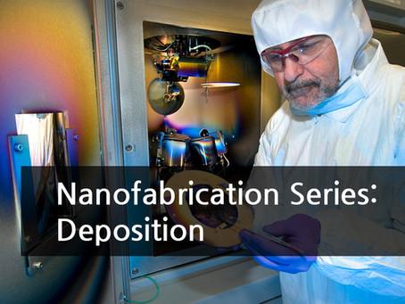 Nanofabrication Series: Deposition