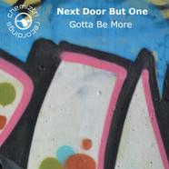 Next Door But One - Gotta Be More