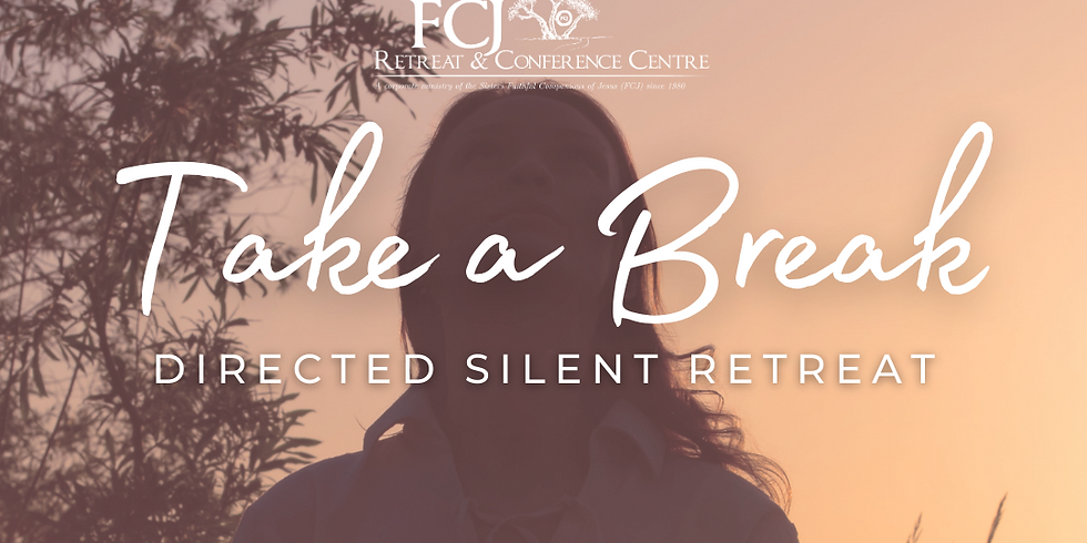 EXTENDED Take a Break - Directed Silent Retreat March 19 2021
