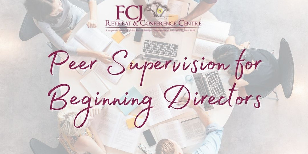 Facilitated Peer Supervision for Beginning Directors Sep 21
