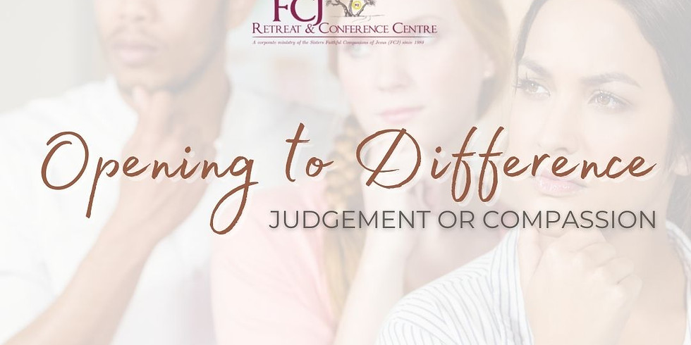 Opening to The Difference: Judgment or Compassion?
