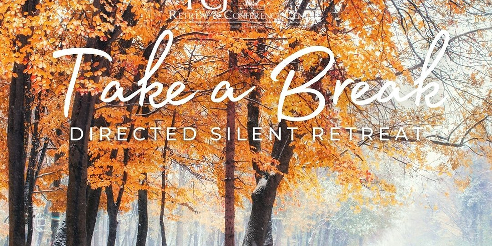 IN PERSON Take a Break - Directed Silent Retreat Oct 22