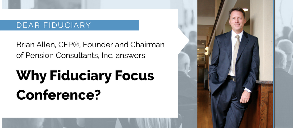 Dear Fiduciary, Why Fiduciary Focus Conference?