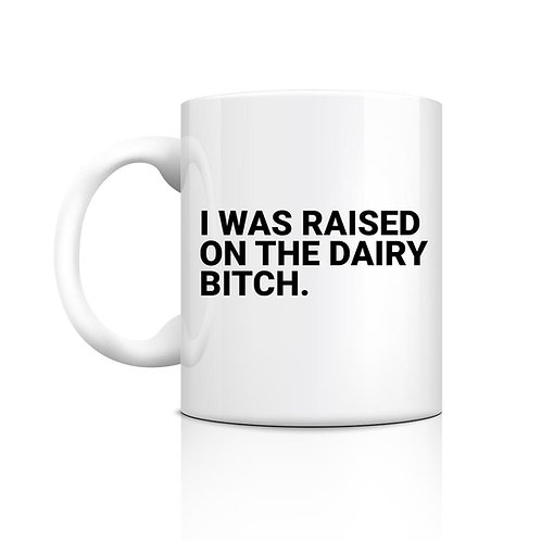 I was raised on the dairy!