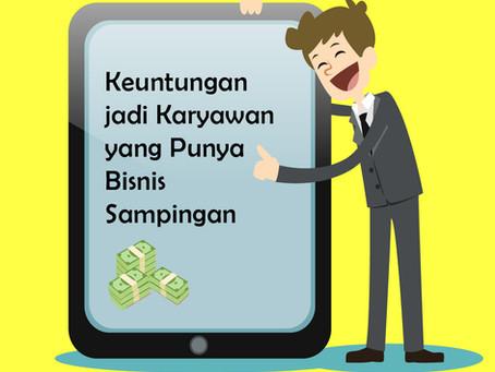 Keuntungan Jadi Karyawan yang Punya Bisnis Sampingan