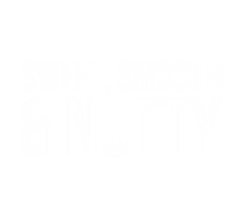 Sweet, Smooth & Nutty