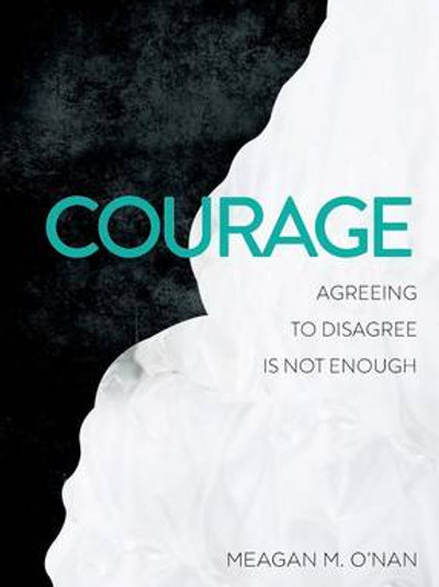 Courage: Agreeing To Disagree Is Not Enough