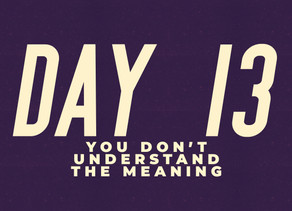 Day 13: You Don't Understand the Meaning