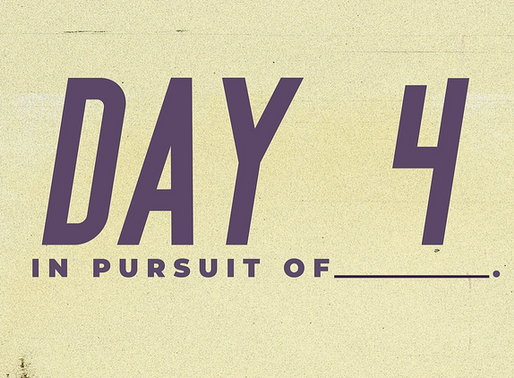 Day 4: In Pursuit Of _____.