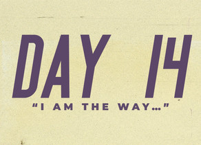 """Day 14: """"I am the way…"""""""