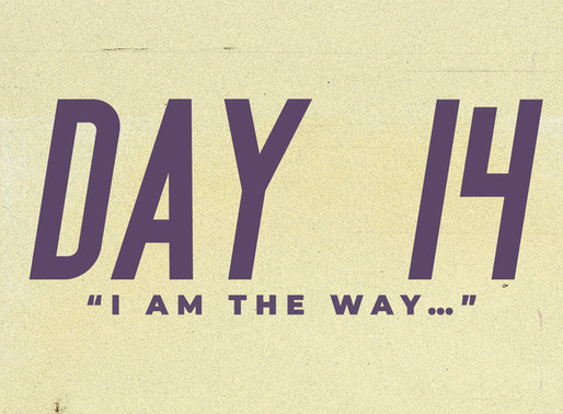 "Day 14: ""I am the way…"""