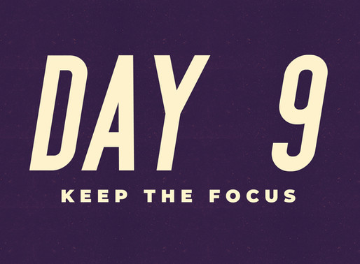 Day 9: Keep the Focus
