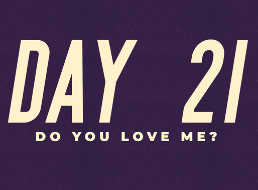 Day 21: Do you love me?