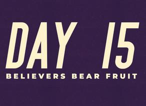 Day 15: Believers Bear Fruit