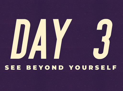 Day 3: See Beyond Yourself