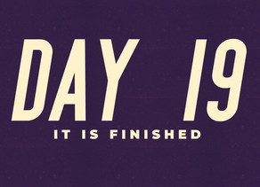 Day 19: It Is Finished