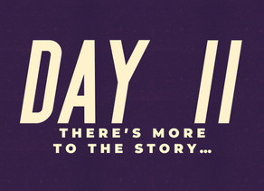 Day 11: There's More to the Story…