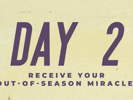 Day 2: Receive Your Out-of-Season Miracle!