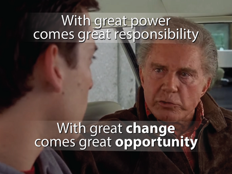With Great Change, Comes Great Opportunity