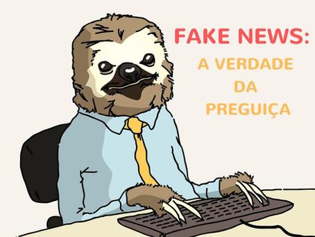 Fake News: A verdade da Preguiça