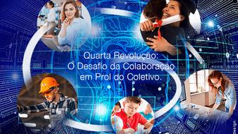 A Quarta Revolução e o Desafio da Colaboração em Prol do Coletivo.