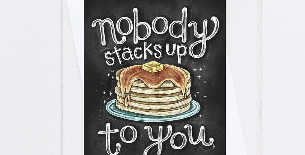 """""""Nobody Stacks Up to You"""" Card"""