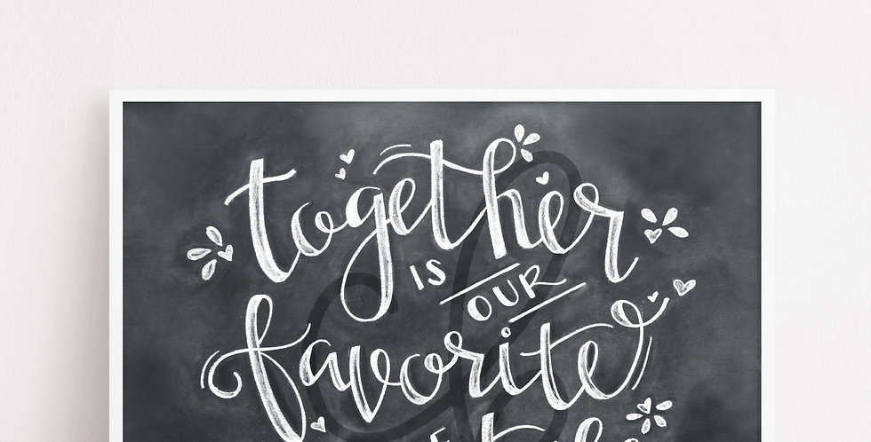 """Together is our Favorite Place to Be"" Chalkboard Print"