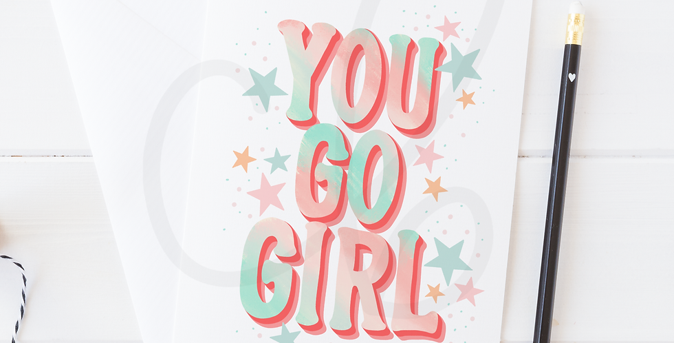 """You Go Girl""  Greeting Card"