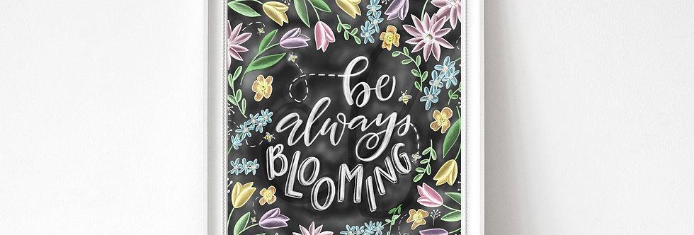 """""""Be Always Blooming""""  Chalkboard Print"""