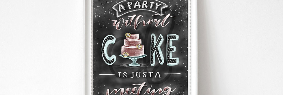 """""""A Party Without Cake"""" Chalkboard Print"""