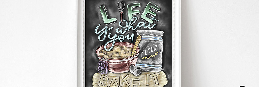 """""""Life is What you Bake It"""" Chalkboard Print"""