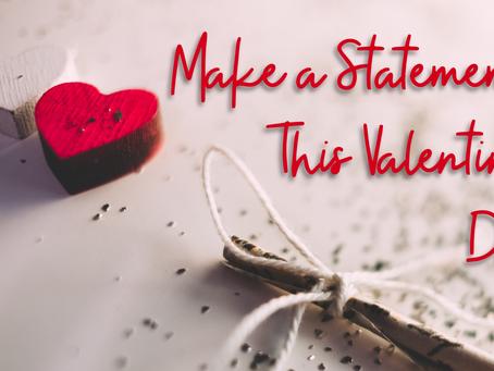 Make a Statement This Valentine's Day