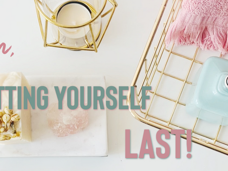 Stop Putting Yourself Last!