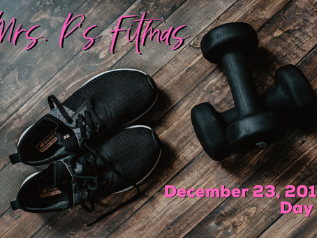 Mrs. P's Fitmas ~ Day 3