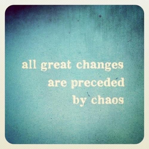 """""""Todas as grandes mudanças são precedidas pelo caos"""""""
