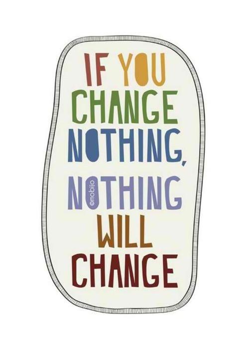 """""""Se você não mudar nada, nada irá mudar"""""""