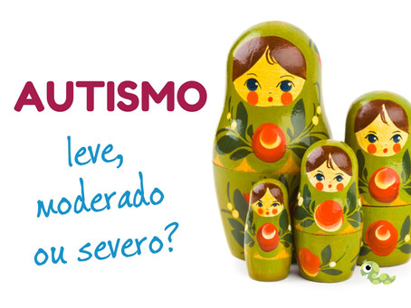 Autismo leve, moderado ou severo? (vídeo)