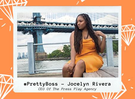 #PrettyBoss - Meet Jocelyn Rivera, CEO Of The Press Play Agency