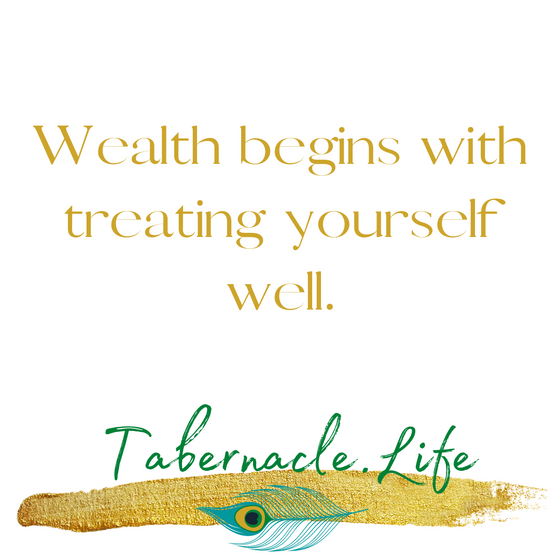 Wealth Begins with treating yourself well.