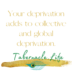 Your deprivation adds to collective deprivation.