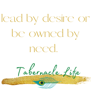 Lead by desire or be owned by need.