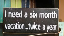 Humorous:  I need a six month vacati