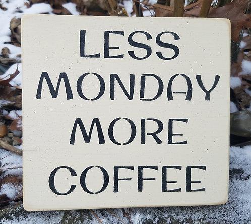 Less Monday More Coffee