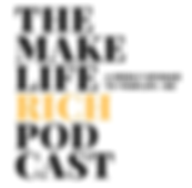 The Make Life Rich Podcast