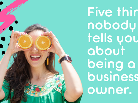 Five things nobody tells you about being a business owner.