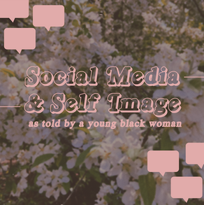 Social Media & Self Image: as Told by a Young Black Woman