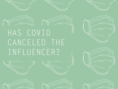 Has COVID Canceled the Influencer?