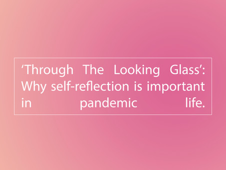 'Through the looking glass': Why self-reflection is important in pandemic life.