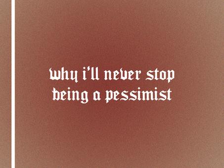 Why I'll Always be a Pessimist