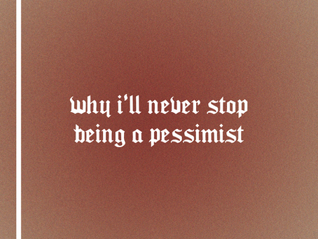 Why I'll Always be a Pessimist